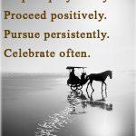 Plan purposefully. Prepare prayerfully. Proceed positively. Pursue persistently. Celebrate often