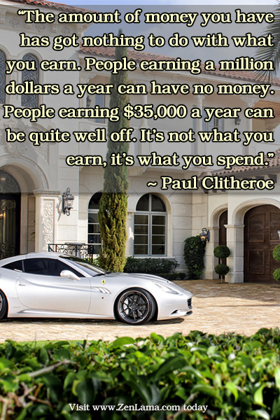 """Daily Inspiration Quote:   """"The amount of money you have has got nothing to do with what you earn"""